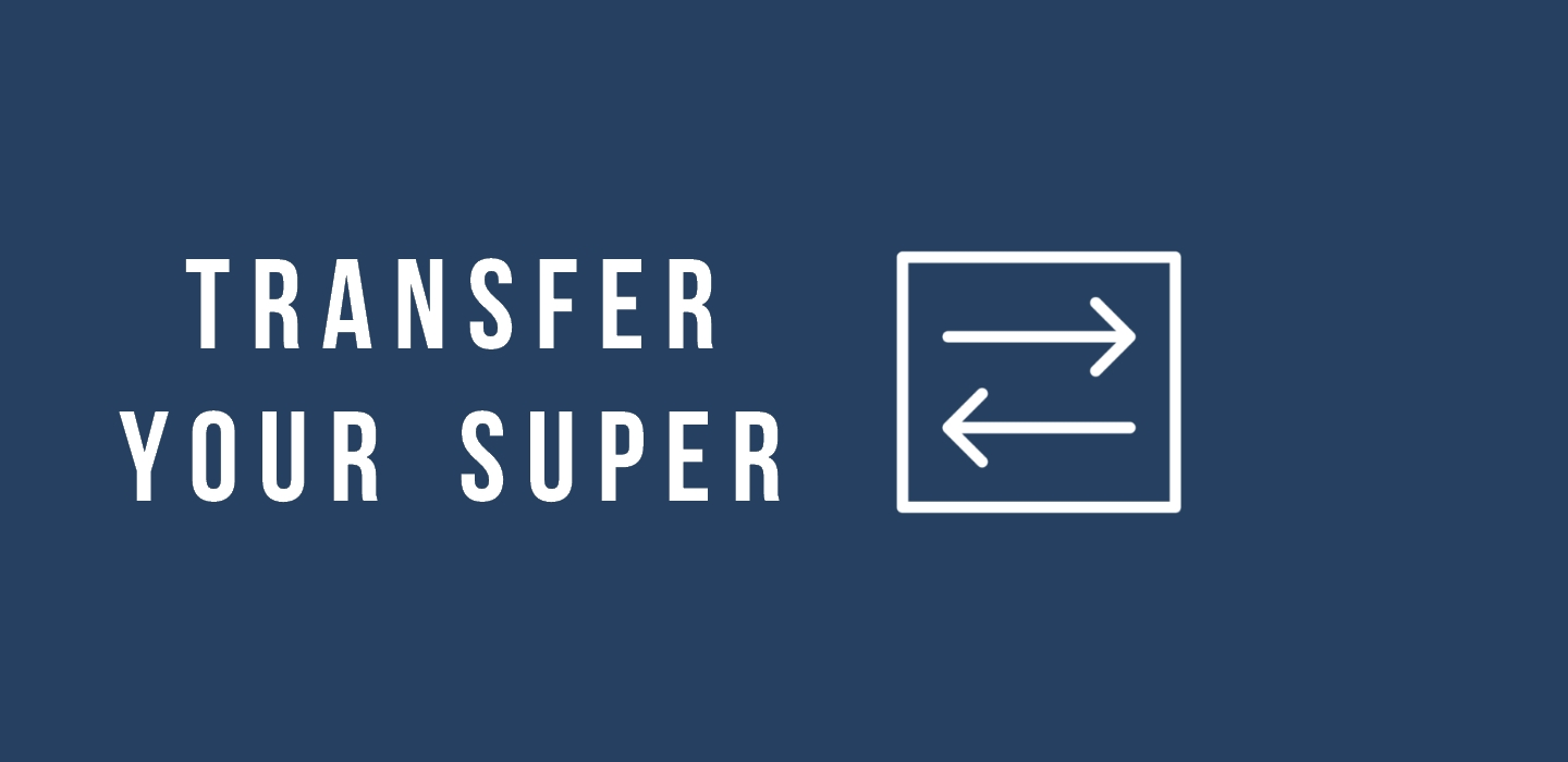 2. TRANSFER SOME OR ALL OF YOUR SUPER
